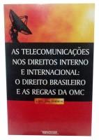 As Telecomunicações nos Direitos Interno E Internacional: O Direito Brasileiro e as Regras da OMC