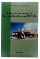 A Reforma da Justiça na Emenda Constitucional 45/2004
