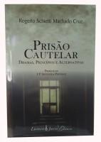 Prisão Cautelar Dramas, Princípios e Alternativas